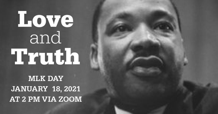 Photo of Martin Luther King, Jr. Love and Truth.  MLk Day 2021 at 2 PM, January 18 on Zoom.